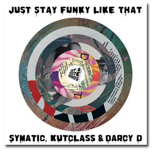 Symatic, Kutclass & Darcy D / Just Stay Funky Like That [7
