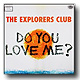 The Explorers Club / Do you love me ? (7