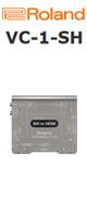 Roland(ローランド) / VC-1-SH - ビデオコンバーター - ■限定セット内容■→ 【・HDMIケーブル 】
